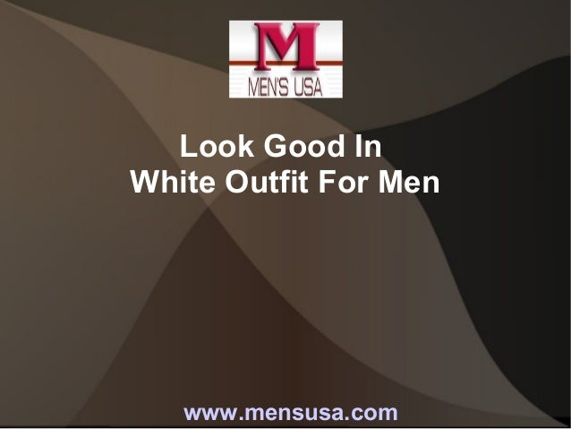 Look good in white outfit for men