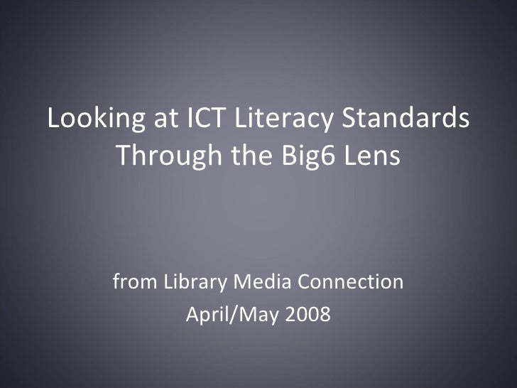 Looking at ICT Literacy Standards Through the Big6 Lens from Library Media Connection April/May 2008