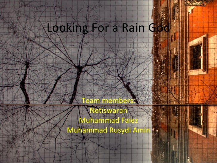 """looking for a rain god essay The story """"looking for a rain god"""" is set in the village of kgotla and the surrounding areas, africa the story is set in the periods before and after 1958."""
