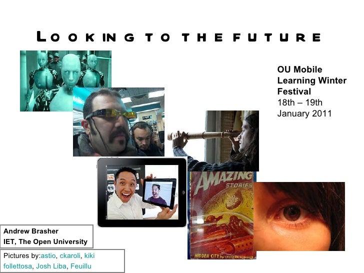 Looking to the future Pictures by: astio ,  ckaroli ,  kiki   follettosa ,  Josh  Liba ,  Feuillu   OU Mobile Learning Win...