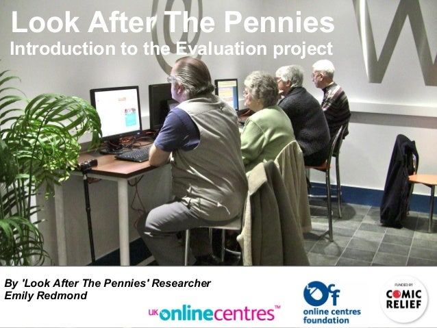 Look After The Pennies Introduction to the Evaluation project By 'Look After The Pennies' Researcher Emily Redmond