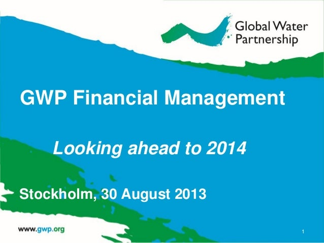 GWP Financial Management Looking ahead to 2014 Stockholm, 30 August 2013 1