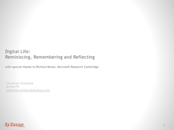 Digital Life:Reminiscing, Remembering and Reflectingwith special thanks to Richard Banks, Microsoft Research CambridgeChar...