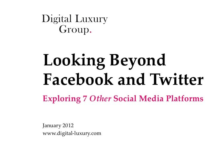 Looking BeyondFacebook and TwitterExploring 7 Other Social Media PlatformsJanuary 2012www.digital-luxury.com
