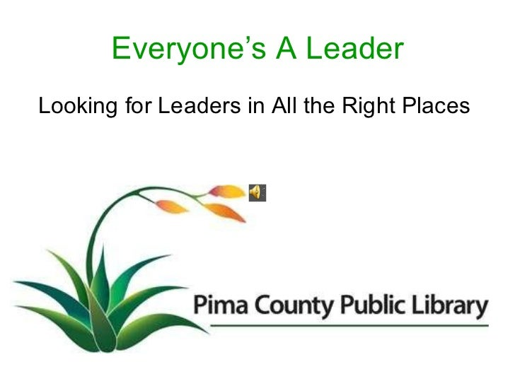 Everyone's A Leader <ul><li>Looking for Leaders in All the Right Places  </li></ul>
