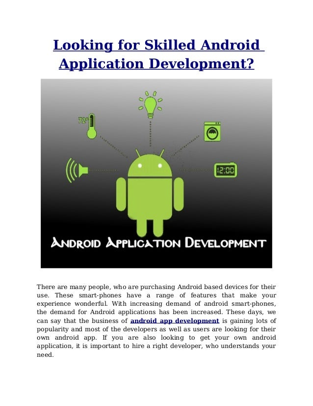 Looking for Skilled Android      Application Development?There are many people, who are purchasing Android based devices f...