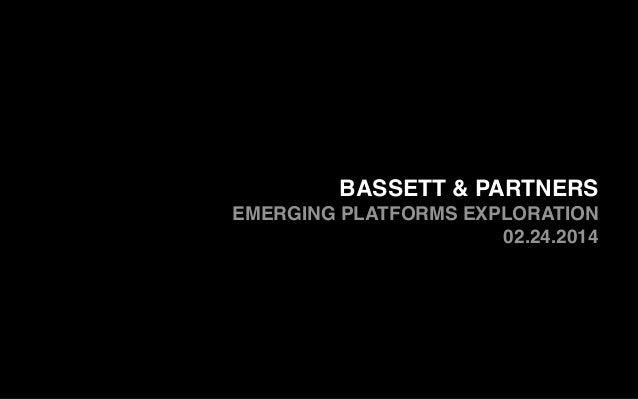 BASSETT & PARTNERS EMERGING PLATFORMS EXPLORATION! 02.24.2014! !