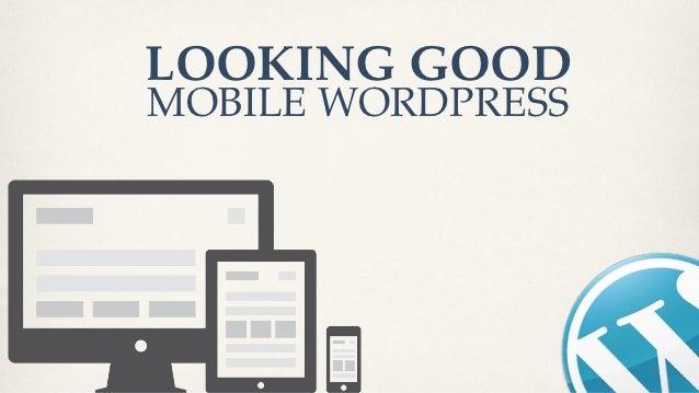 D2WC 2012: Looking Good: Mobile WordPress