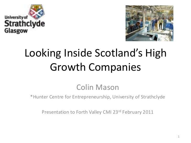 Looking Inside Scotland's High Growth Companies<br />Colin Mason<br />*Hunter Centre for Entrepreneurship, University of S...