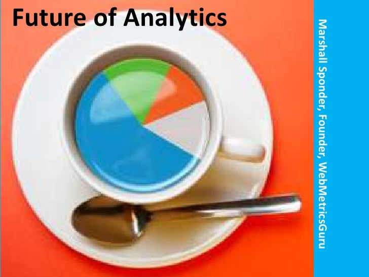 Looking into the future with web media analytics  marshall sponder - montreal - 5-15-12