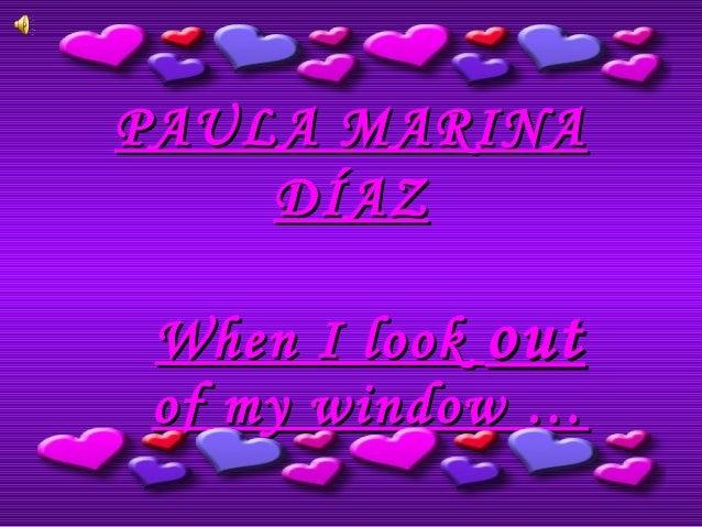 PAULA MARINAPAULA MARINA DÍAZDÍAZ When I lookWhen I look outout of my window …of my window …