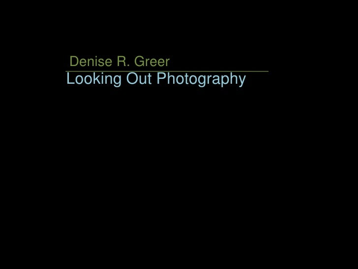 Denise R. Greer<br />Looking Out Photography<br />