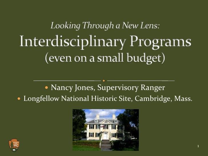 Looking Through a New Lens:Interdisciplinary Programs (even on a small budget)<br /><ul><li>Nancy Jones, Supervisory Ranger