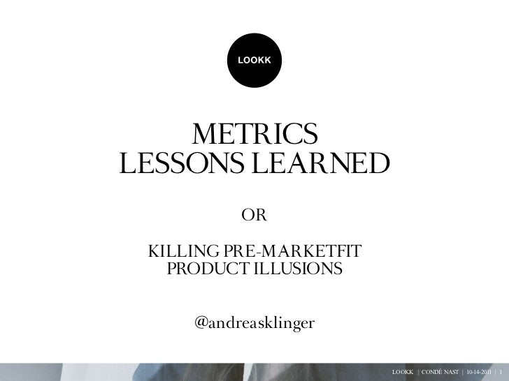 MetricsLessONs LeArNeD          Or KiLLiNG Pre-MArKetFit   PrODUct iLLUsiONs     @andreasklinger                         L...