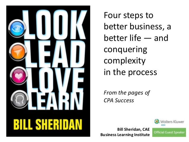 Four steps to better business, a better life — and conquering complexity in the process From the pages of CPA Success  Bil...