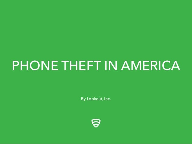 PHONE THEFT IN AMERICA By Lookout, Inc.