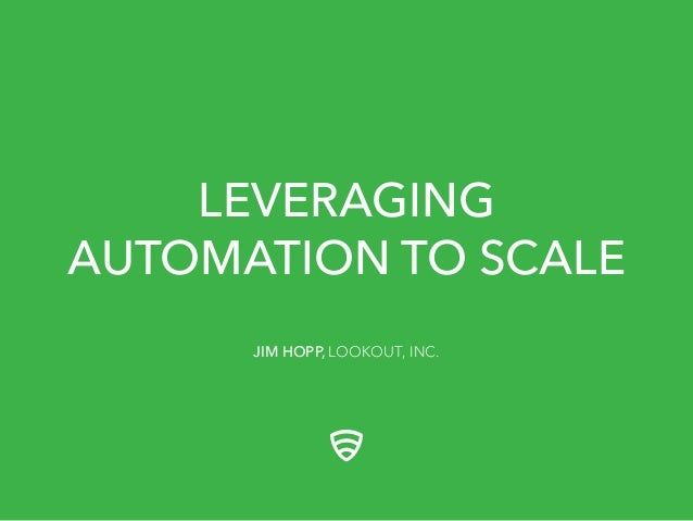 LEVERAGING AUTOMATION TO SCALE JIM HOPP, LOOKOUT, INC.