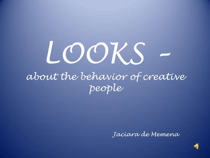 LOOKS –about the behavior of creative people<br />Jaciara de Memena<br />