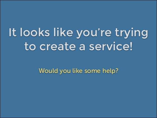 It looks like you're trying to create a service! Would you like some help?