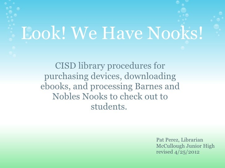 Look! We Have Nooks!     CISD library procedures for   purchasing devices, downloading  ebooks, and processing Barnes and ...