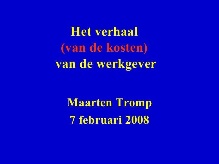 Het verhaal  (van de kosten)   van de werkgever Maarten Tromp 7 februari 2008