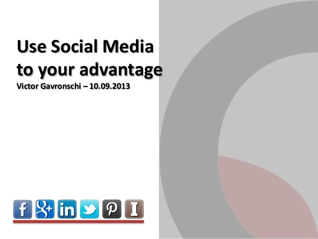 Use Social Media to your advantage Victor Gavronschi – 10.09.2013