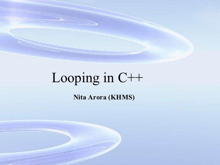 Looping in C++ Nita Arora (KHMS)