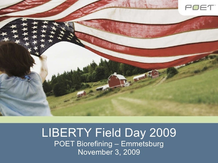 LIBERTY Field Day 2009 POET Biorefining – Emmetsburg November 3, 2009