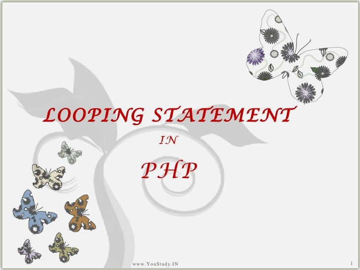 LOOPING STATEMENT IN PHP<br />1<br />www.YouStudy.IN<br />