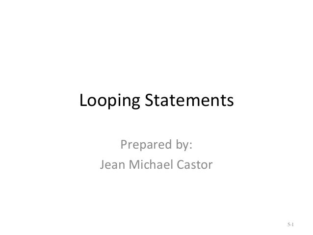 Looping Statements Prepared by: Jean Michael Castor 5-1