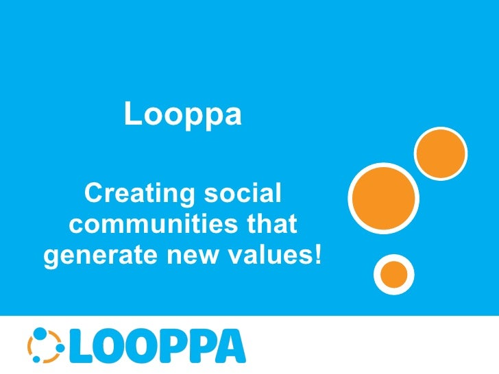 Looppa Creating social communities that generate new values!