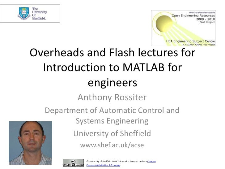 Overheads and Flash lectures for Introduction to MATLAB for engineers<br />Anthony Rossiter<br />Department of Automatic C...