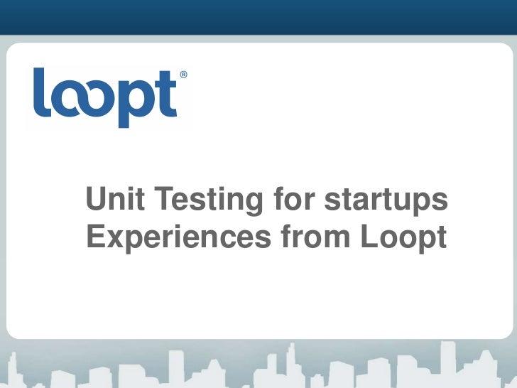 Loopt unit test experiences