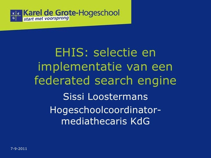 EHIS: selectie en            implementatie van een           federated search engine               Sissi Loostermans      ...