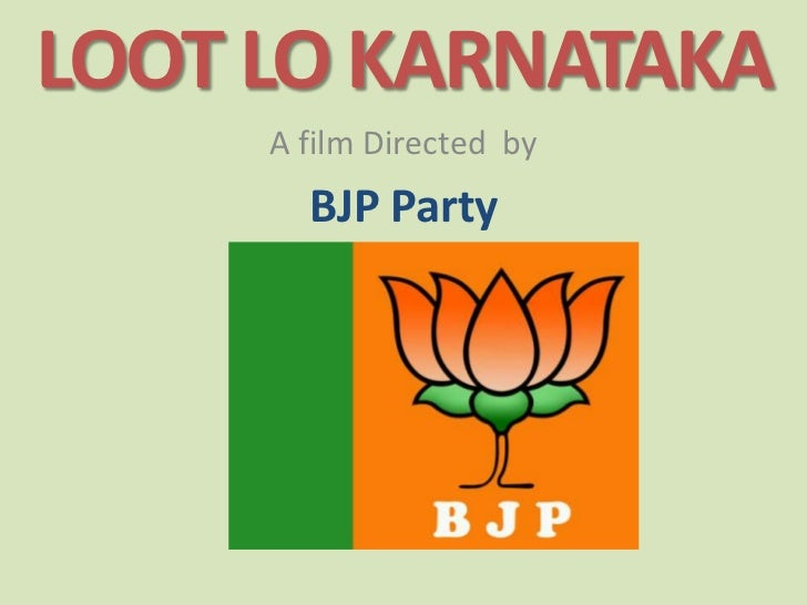 LOOT LO KARNATAKA<br />A film Directed  by <br />BJP Party<br />