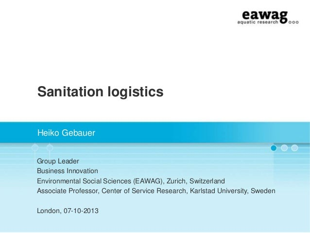 Sanitation logistics Heiko Gebauer Group Leader Business Innovation Environmental Social Sciences (EAWAG), Zurich, Switzer...