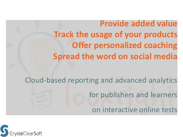 Provide added value        Track the usage of your products             Offer personalized coaching        Spread the word...