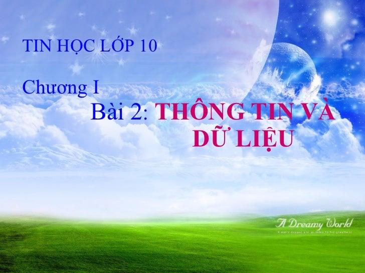 CHƯƠNG I_Lop10  bai2_THÔNG TIN VÀ DỮ LIỆU