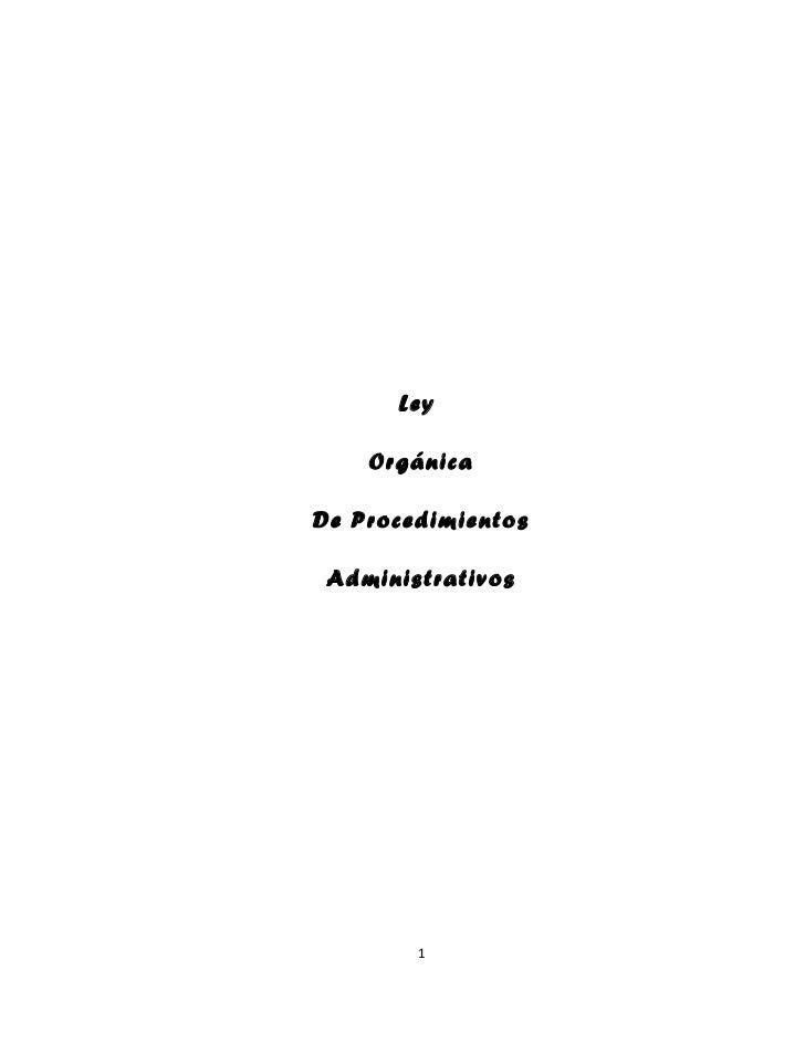 Ley    OrgánicaDe Procedimientos Administrativos        1