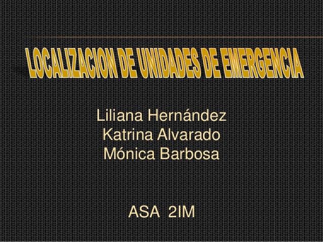 Liliana Hernández Katrina Alvarado Mónica Barbosa  ASA 2IM