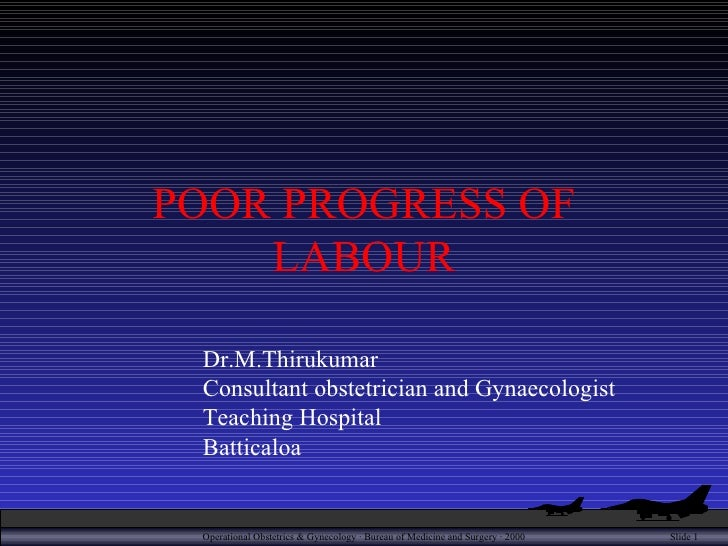 POOR PROGRESS OF LABOUR Dr.M.Thirukumar Consultant obstetrician and Gynaecologist Teaching Hospital  Batticaloa