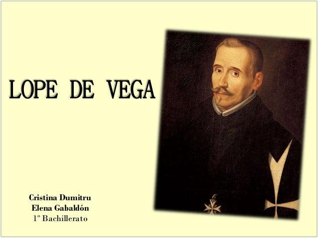 LOPE DE VEGACristina DumitruElena Gabaldón1º Bachillerato