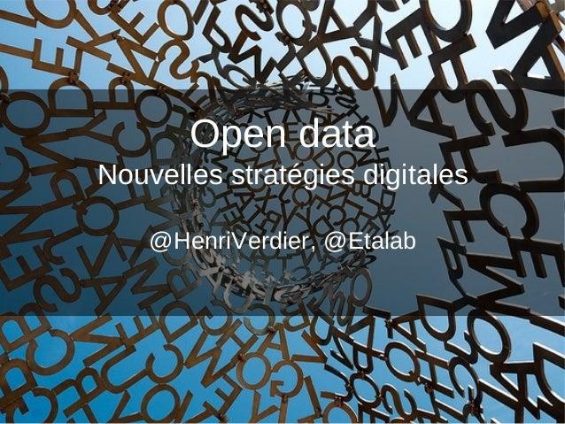 Open data Nouvelles stratégies digitales @HenriVerdier, @Etalab