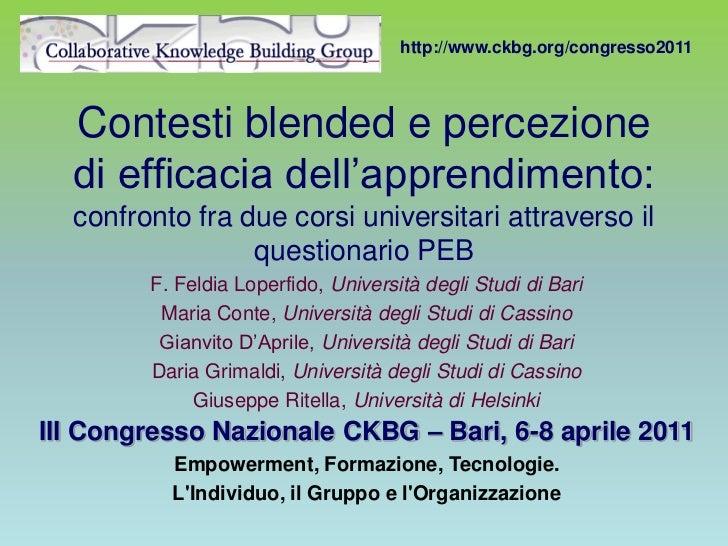 http://www.ckbg.org/congresso2011  Contesti blended e percezione  di efficacia dell'apprendimento:  confronto fra due cors...