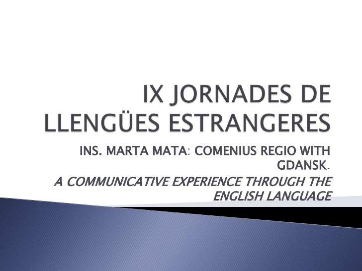 INS. MARTA MATA: COMENIUS REGIO WITH                               GDANSK.A COMMUNICATIVE EXPERIENCE THROUGH THE          ...