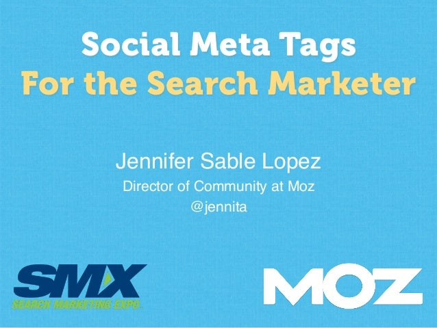 Social Meta Tags For the Search Marketer Jennifer Sable Lopez! Director of Community at Moz! @jennita!