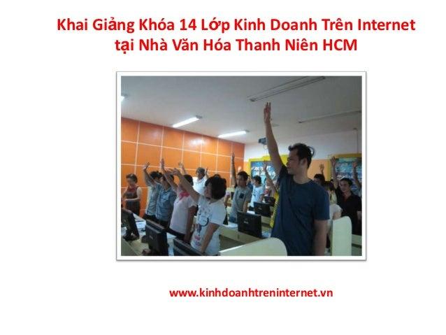 Khai Giảng Khóa 14 Lớp Kinh Doanh Trên Internet        tại Nhà Văn Hóa Thanh Niên HCM              www.kinhdoanhtrenintern...