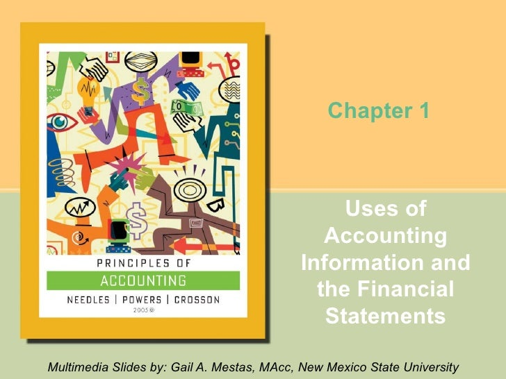 Uses of Accounting Information and the Financial Statements <ul><li>Multimedia Slides by: Gail A. Mestas, MAcc, New Mexico...