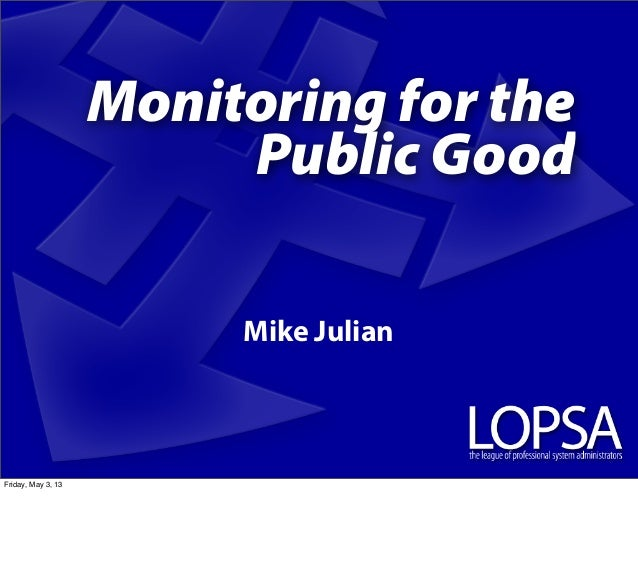 LOPSA East 2013 - Monitoring for the Public Good