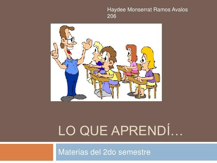 Haydee Monserrat Ramos Avalos             206LO QUE APRENDÍ…Materias del 2do semestre